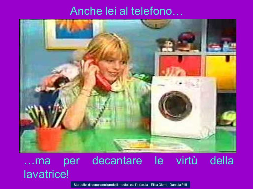 …ma per decantare le virtù della lavatrice!