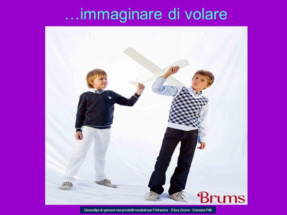 …immaginare di volareStereotipi di genere nei prodotti mediali per l'infanzia - Elisa Giomi - Daniela Pitti.