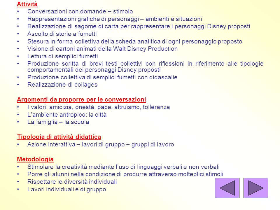 Attività Conversazioni con domande – stimolo. Rappresentazioni grafiche di personaggi – ambienti e situazioni.