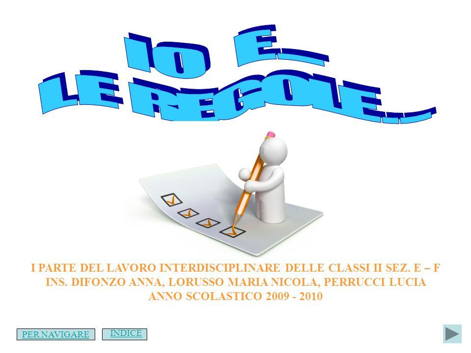 I O E .... L E REGOLE . . . I PARTE DEL LAVORO INTERDISCIPLINARE DELLE CLASSI II SEZ. E – F.