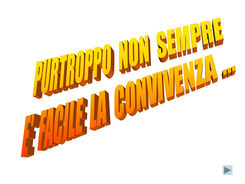 PURTROPPO NON SEMPRE E FACILE LA CONVIVENZA ...