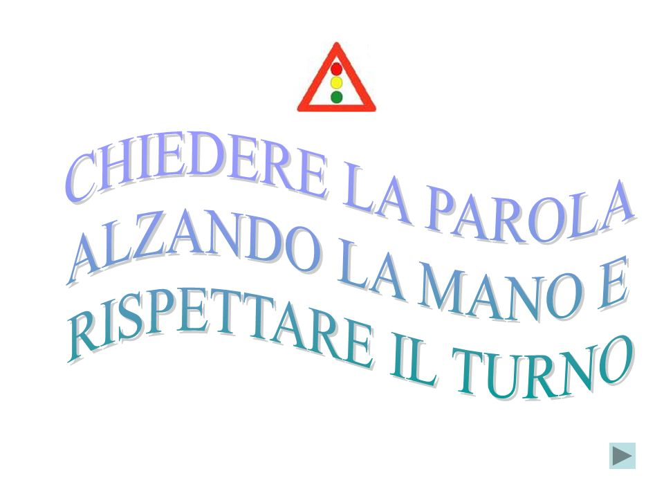 CHIEDERE LA PAROLA ALZANDO LA MANO E RISPETTARE IL TURNO