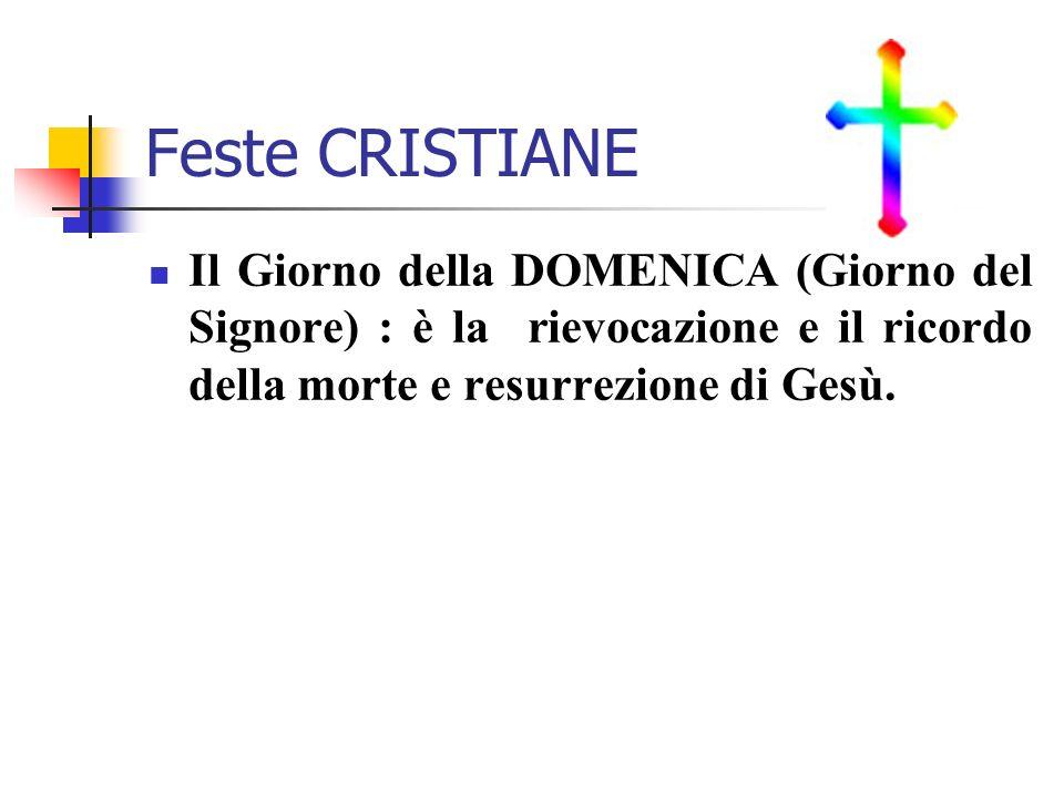 Feste CRISTIANE Il Giorno della DOMENICA (Giorno del Signore) : è la rievocazione e il ricordo della morte e resurrezione di Gesù.