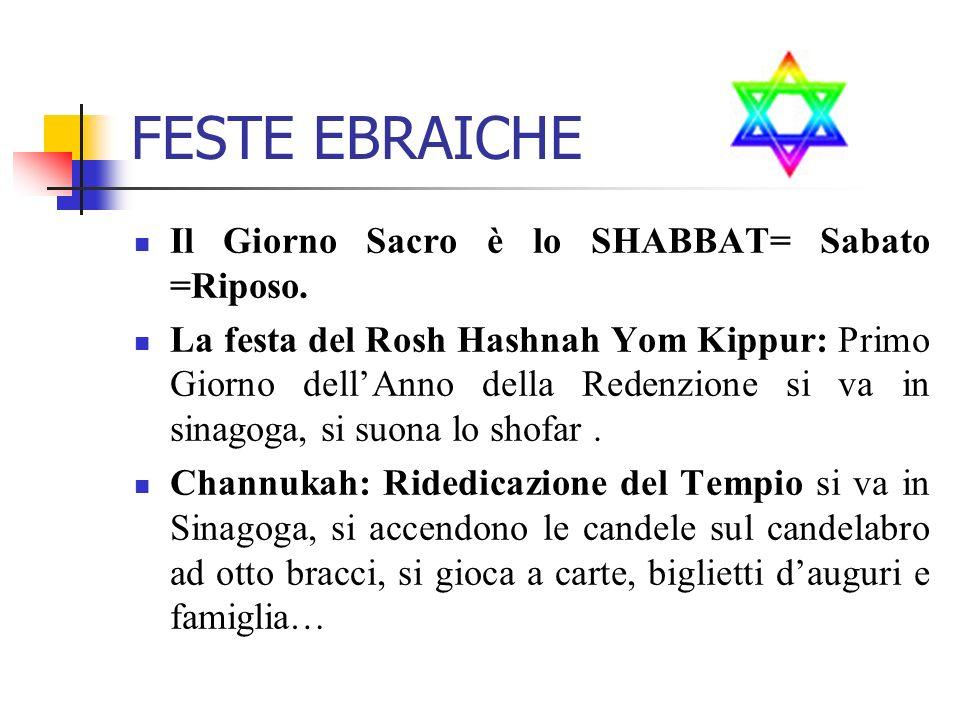 FESTE EBRAICHE Il Giorno Sacro è lo SHABBAT= Sabato =Riposo.