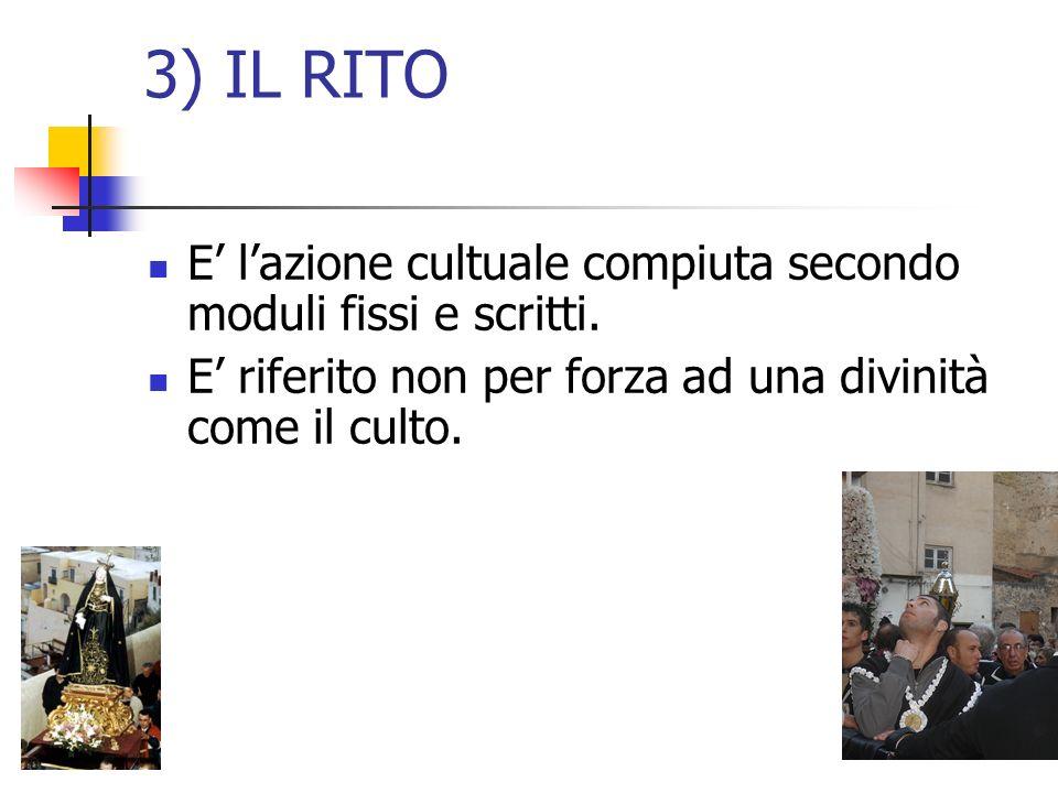 3) IL RITO E' l'azione cultuale compiuta secondo moduli fissi e scritti.