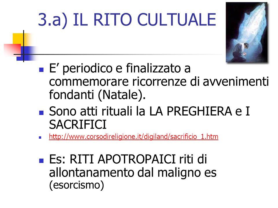 3.a) IL RITO CULTUALE E' periodico e finalizzato a commemorare ricorrenze di avvenimenti fondanti (Natale).
