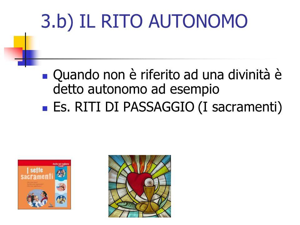 3.b) IL RITO AUTONOMO Quando non è riferito ad una divinità è detto autonomo ad esempio.