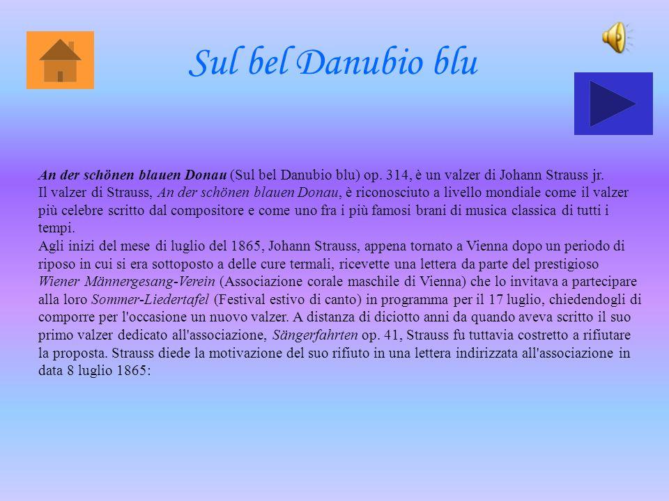 Sul bel Danubio blu An der schönen blauen Donau (Sul bel Danubio blu) op. 314, è un valzer di Johann Strauss jr.