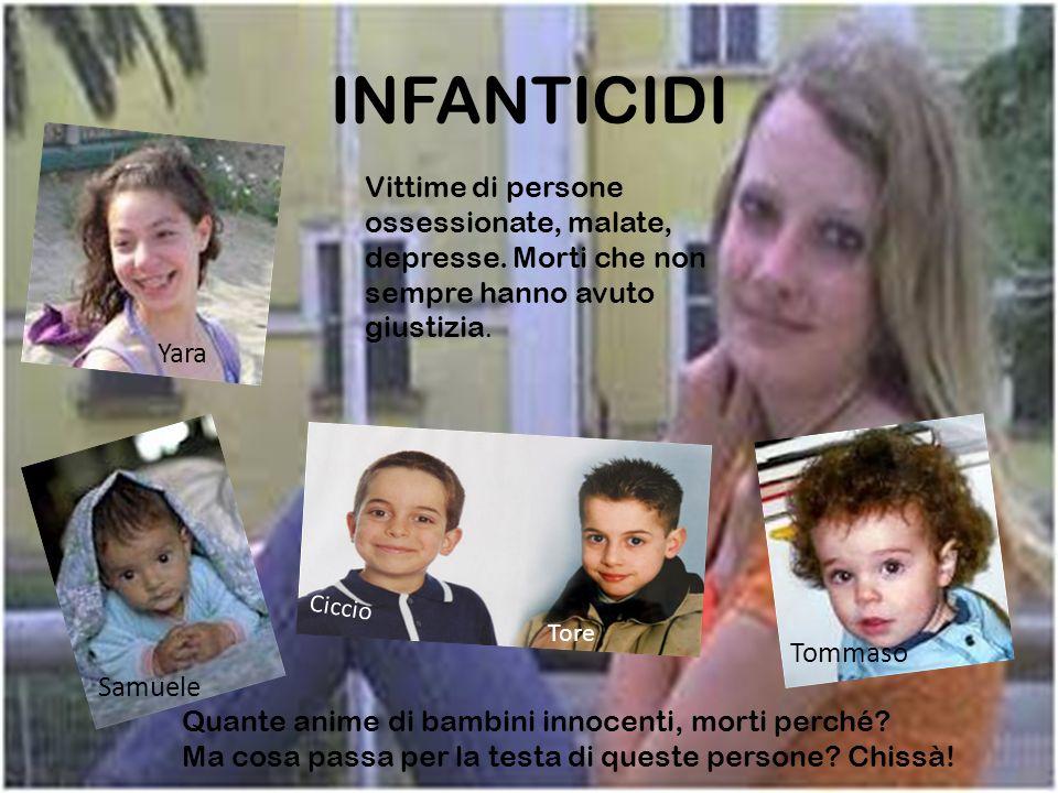 INFANTICIDI Vittime di persone ossessionate, malate, depresse. Morti che non sempre hanno avuto giustizia.