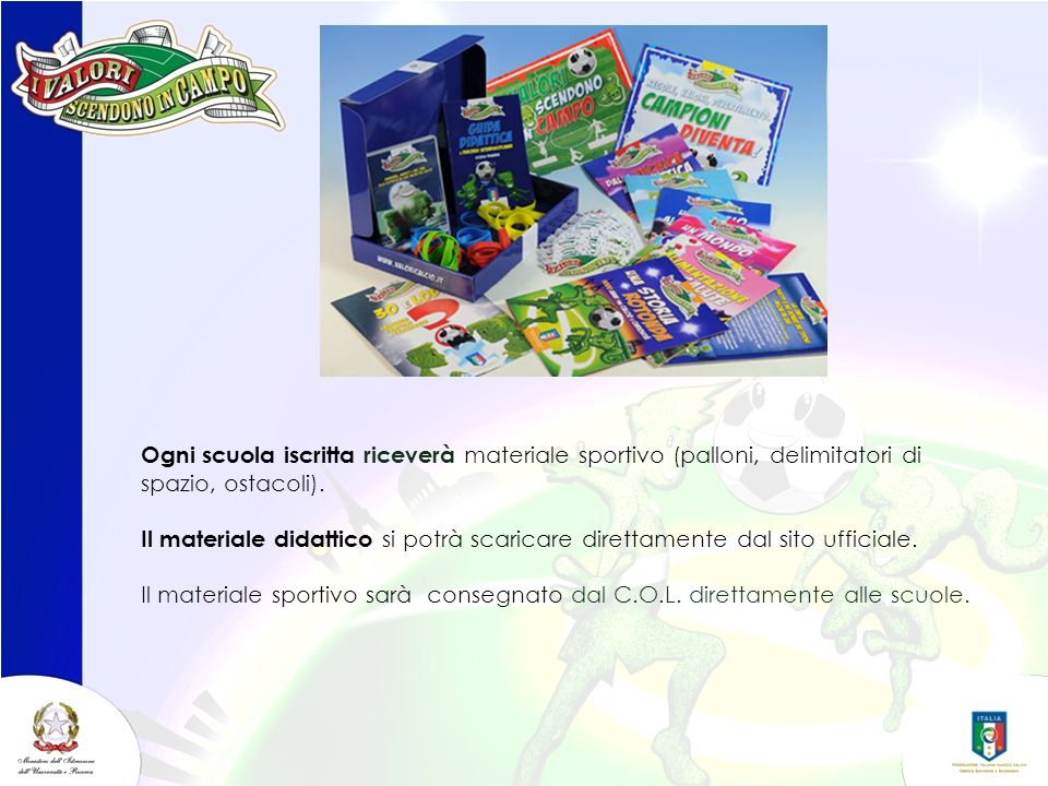 Ogni scuola iscritta riceverà materiale sportivo (palloni, delimitatori di spazio, ostacoli).