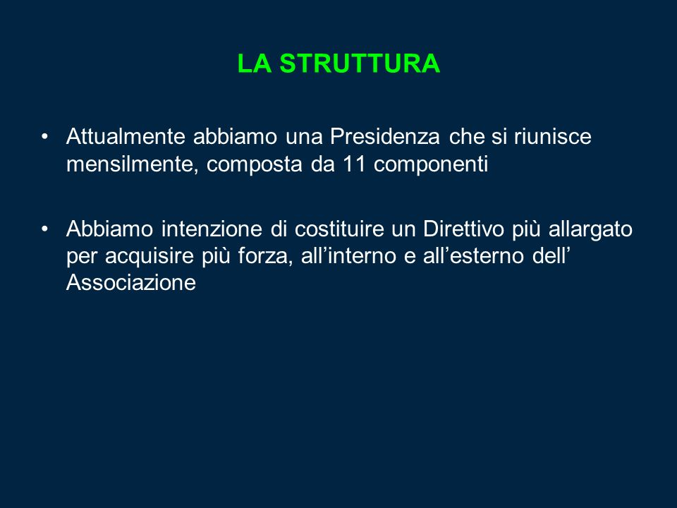 LA STRUTTURAAttualmente abbiamo una Presidenza che si riunisce mensilmente, composta da 11 componenti.
