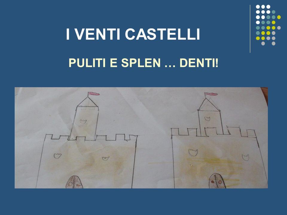 I VENTI CASTELLI PULITI E SPLEN … DENTI!
