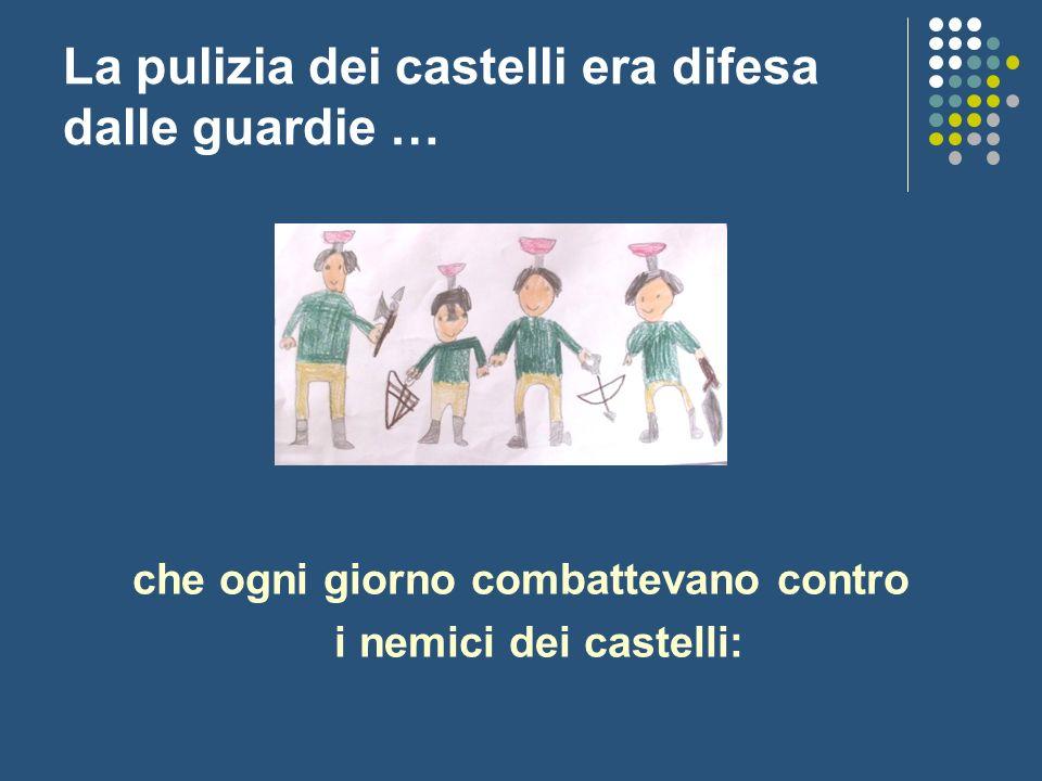 La pulizia dei castelli era difesa dalle guardie …