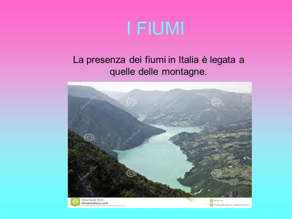 La presenza dei fiumi in Italia è legata a quelle delle montagne.