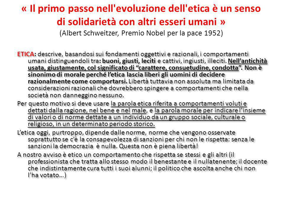 « Il primo passo nell evoluzione dell etica è un senso di solidarietà con altri esseri umani » (Albert Schweitzer, Premio Nobel per la pace 1952)