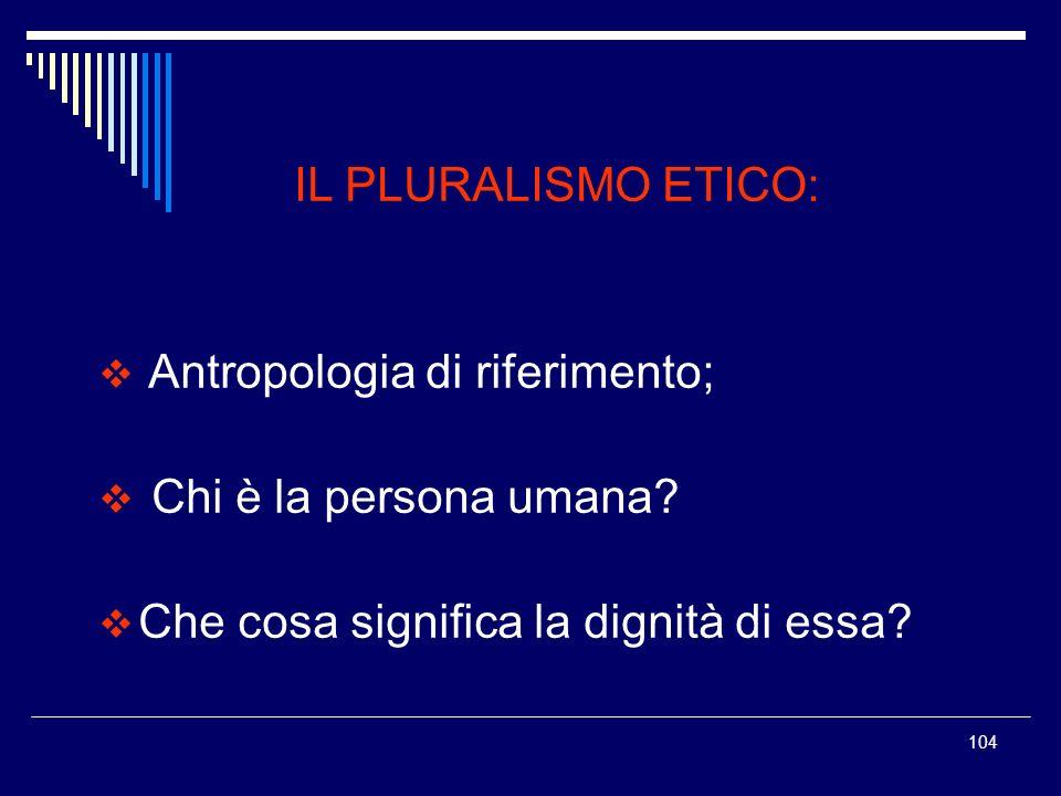 IL PLURALISMO ETICO: Antropologia di riferimento; Chi è la persona umana.