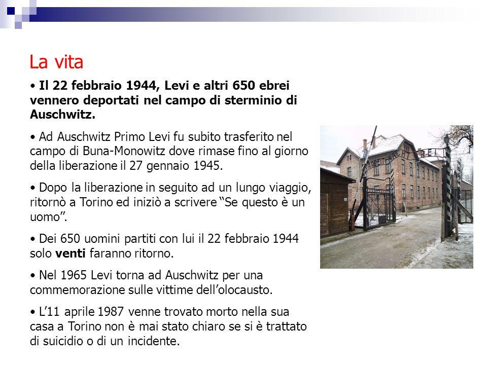 La vita Il 22 febbraio 1944, Levi e altri 650 ebrei vennero deportati nel campo di sterminio di Auschwitz.