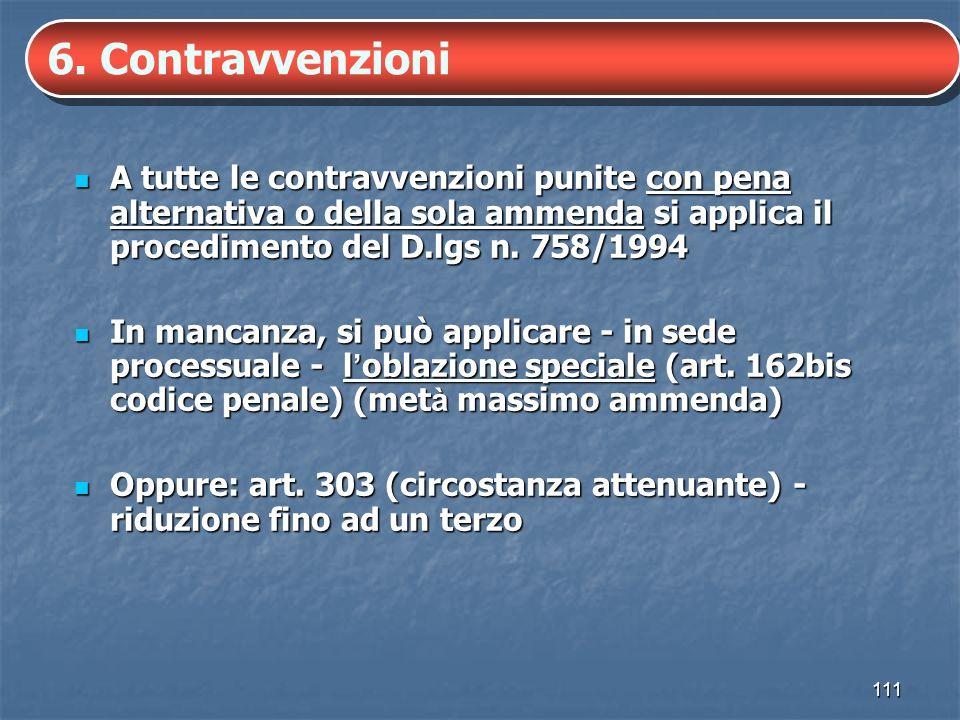 6. ContravvenzioniA tutte le contravvenzioni punite con pena alternativa o della sola ammenda si applica il procedimento del D.lgs n. 758/1994.