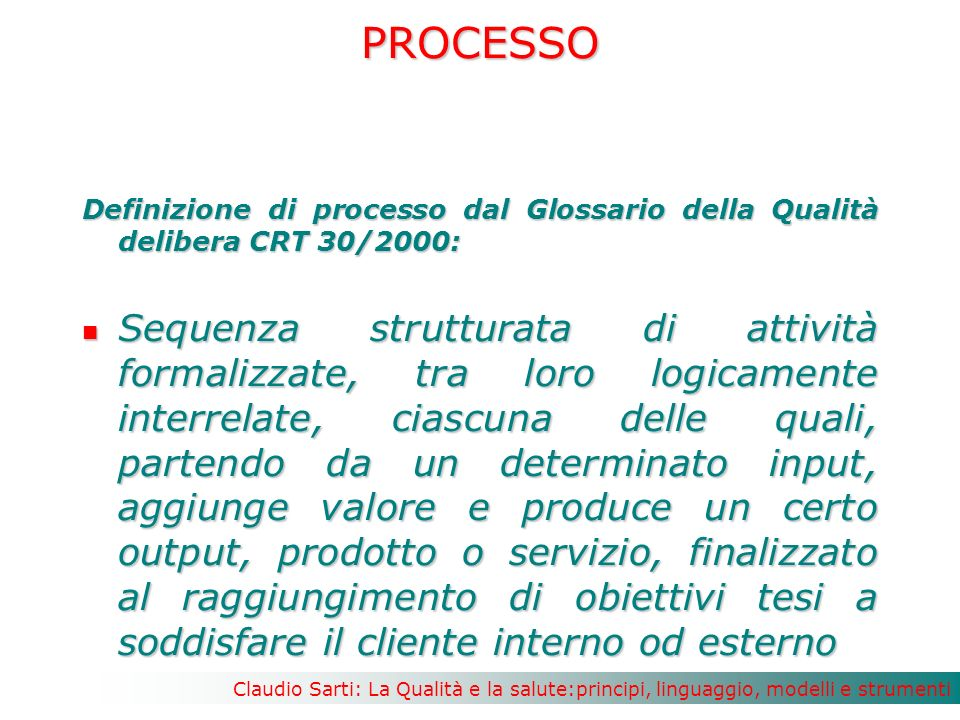 PROCESSO Definizione di processo dal Glossario della Qualità delibera CRT 30/2000:
