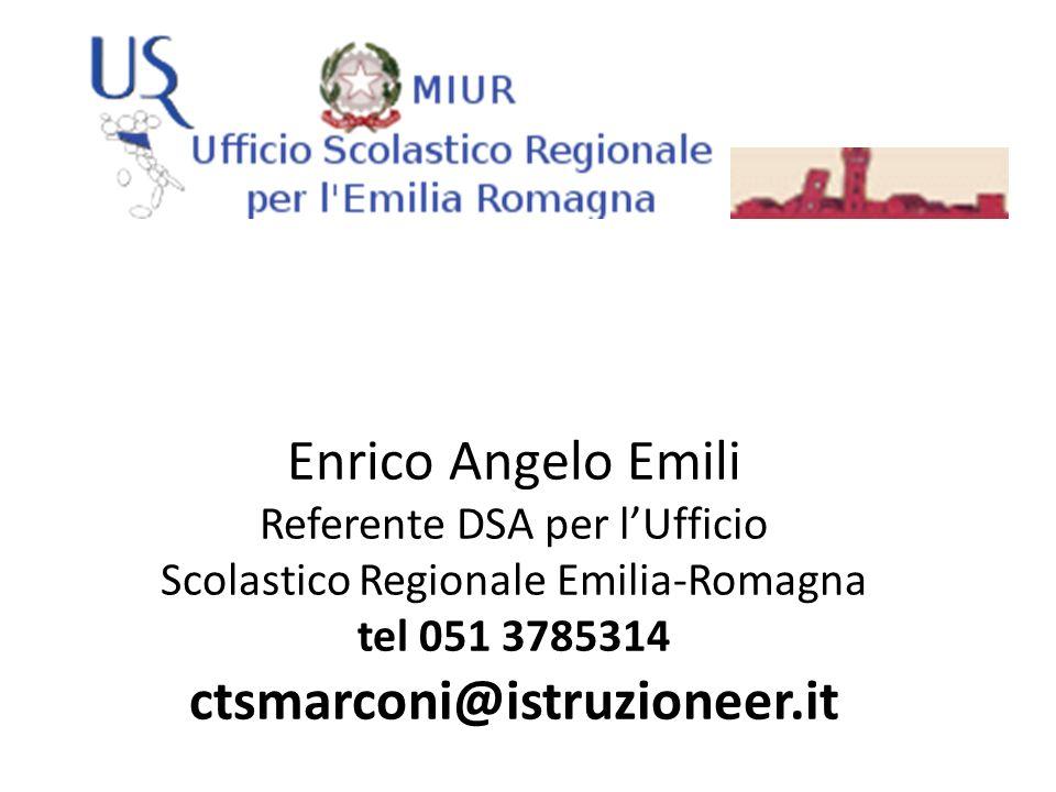 Enrico Angelo Emili Referente DSA per l'Ufficio Scolastico Regionale Emilia-Romagna tel 051 3785314 ctsmarconi@istruzioneer.it