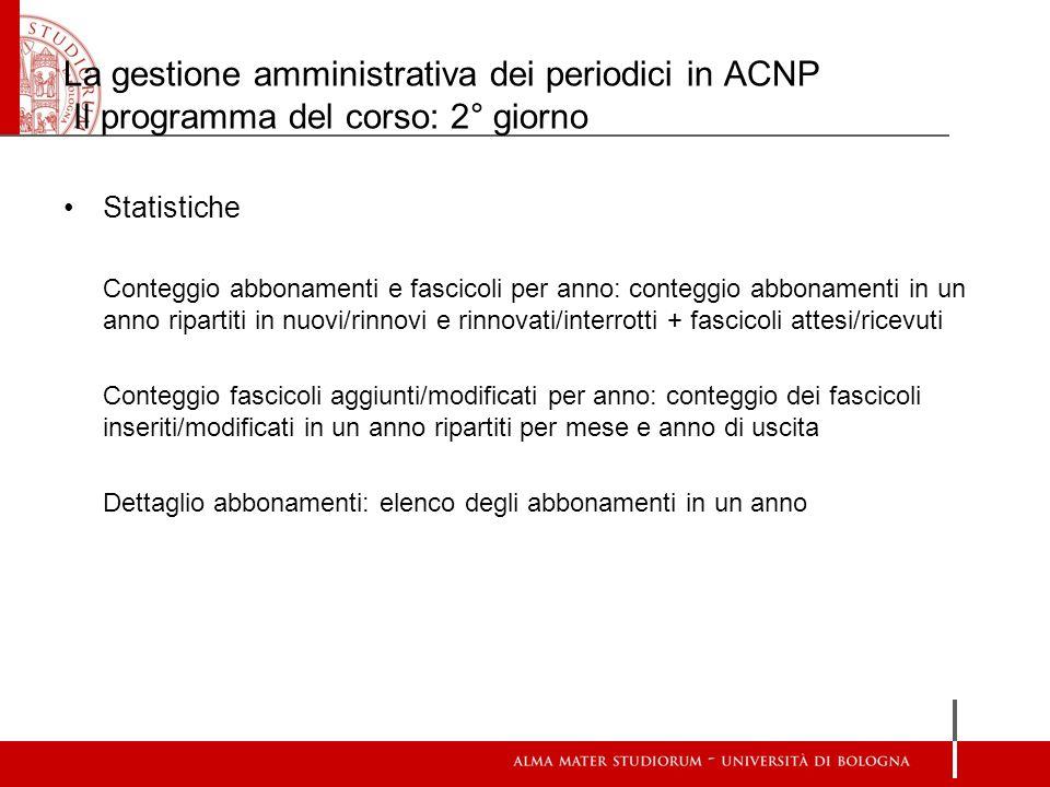 La gestione amministrativa dei periodici in ACNP Il programma del corso: 2° giorno