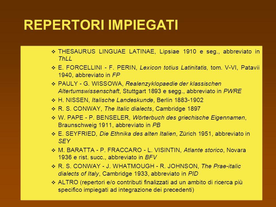 REPERTORI IMPIEGATI THESAURUS LINGUAE LATINAE, Lipsiae 1910 e seg., abbreviato in ThLL.
