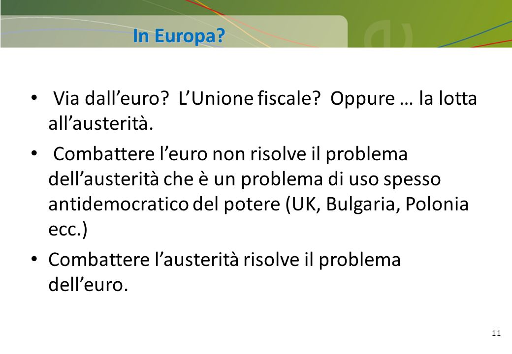 In Europa Via dall'euro L'Unione fiscale Oppure … la lotta all'austerità.