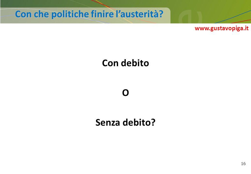 Con che politiche finire l'austerità Con debito O Senza debito