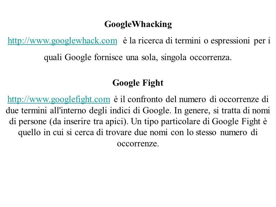 http://www.googlewhack.com è la ricerca di termini o espressioni per i
