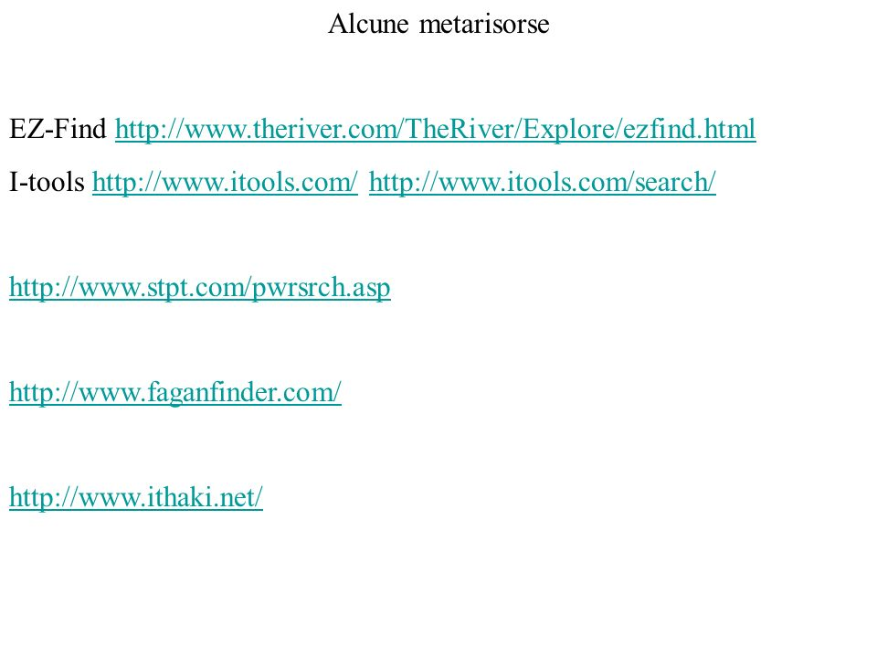 Alcune metarisorse EZ-Find http://www.theriver.com/TheRiver/Explore/ezfind.html. I-tools http://www.itools.com/ http://www.itools.com/search/