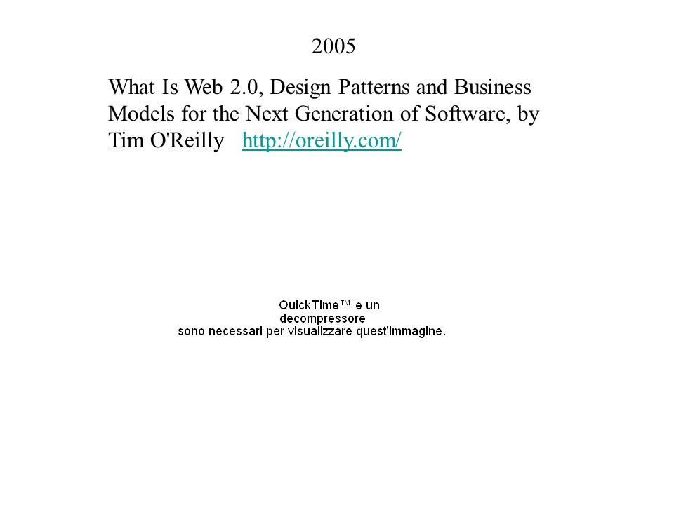 2005 What Is Web 2.0, Design Patterns and Business Models for the Next Generation of Software, by Tim O Reilly http://oreilly.com/