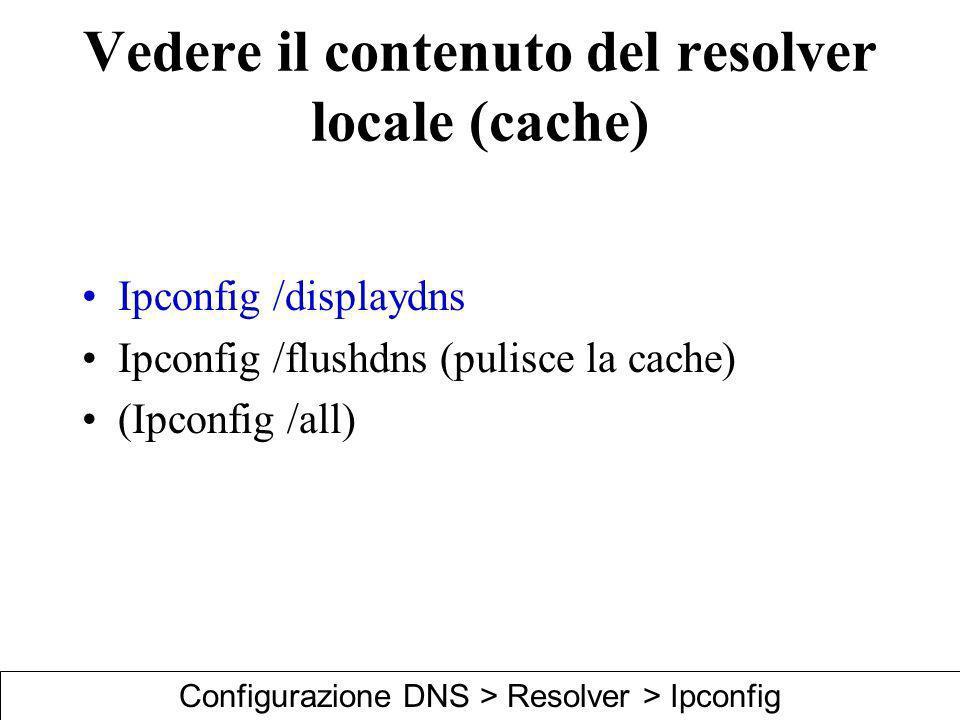 Vedere il contenuto del resolver locale (cache)
