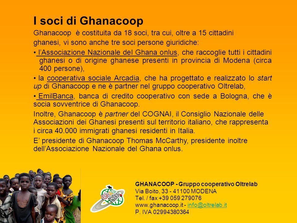 I soci di Ghanacoop Ghanacoop è costituita da 18 soci, tra cui, oltre a 15 cittadini. ghanesi, vi sono anche tre soci persone giuridiche: