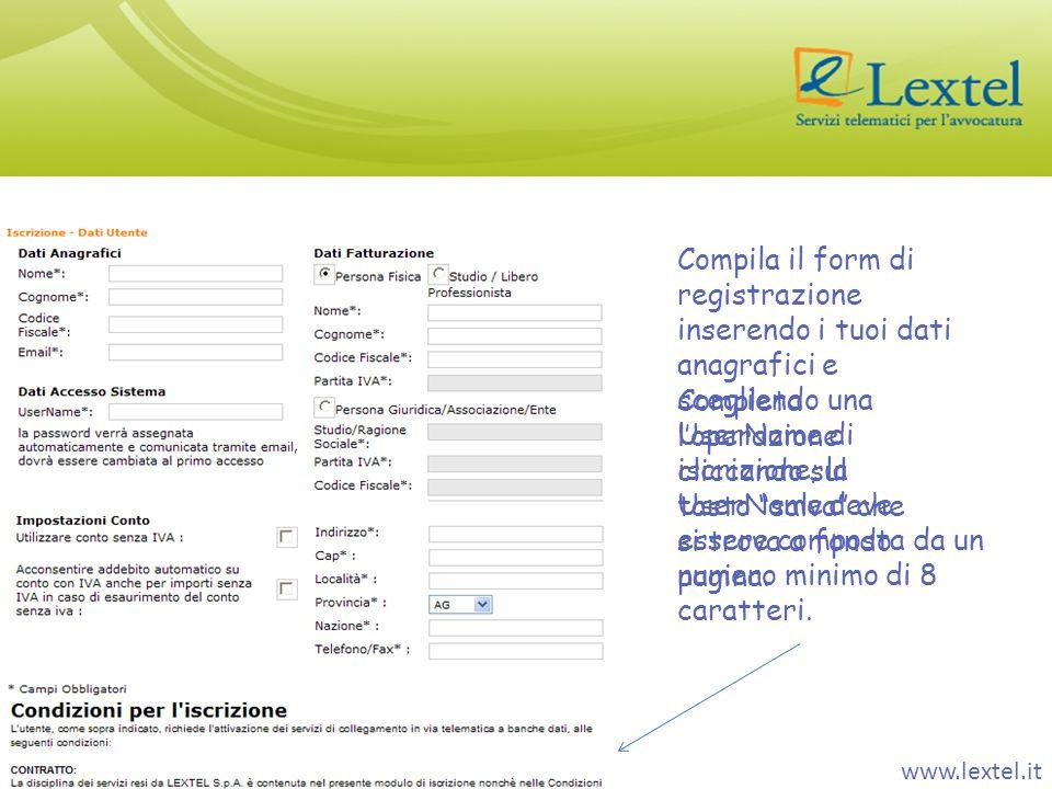 Compila il form di registrazione inserendo i tuoi dati anagrafici e scegliendo una UserName di iscrizione; la UserName deve essere composta da un numero minimo di 8 caratteri.