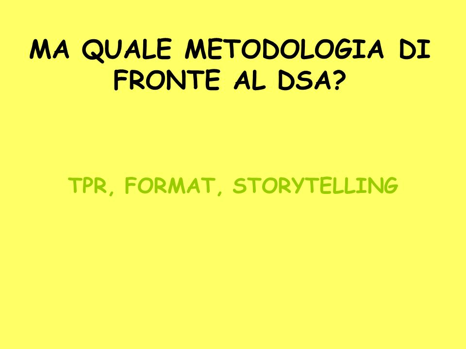 MA QUALE METODOLOGIA DI FRONTE AL DSA