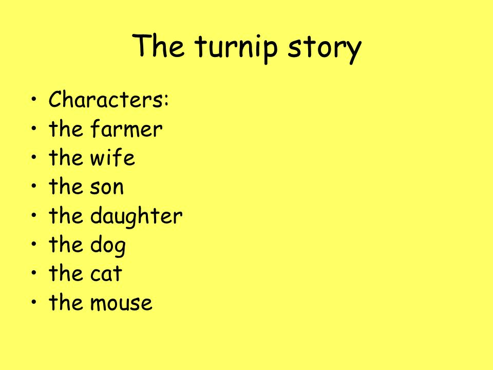 The turnip story Characters: the farmer the wife the son the daughter