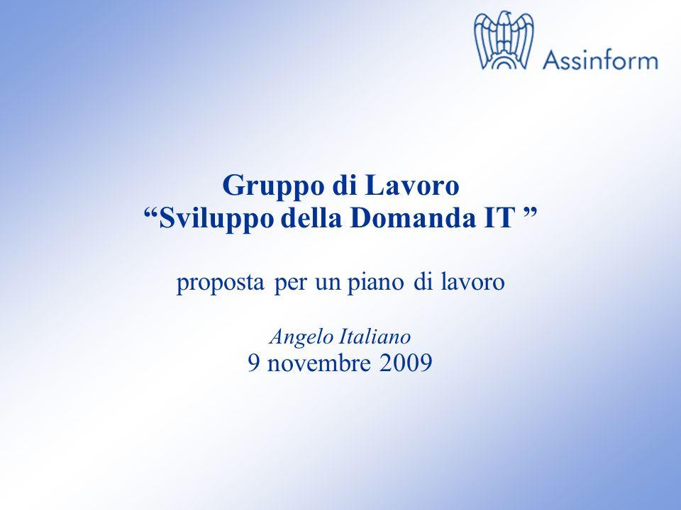 Gruppo di Lavoro Sviluppo della Domanda IT proposta per un piano di lavoro Angelo Italiano 9 novembre 2009