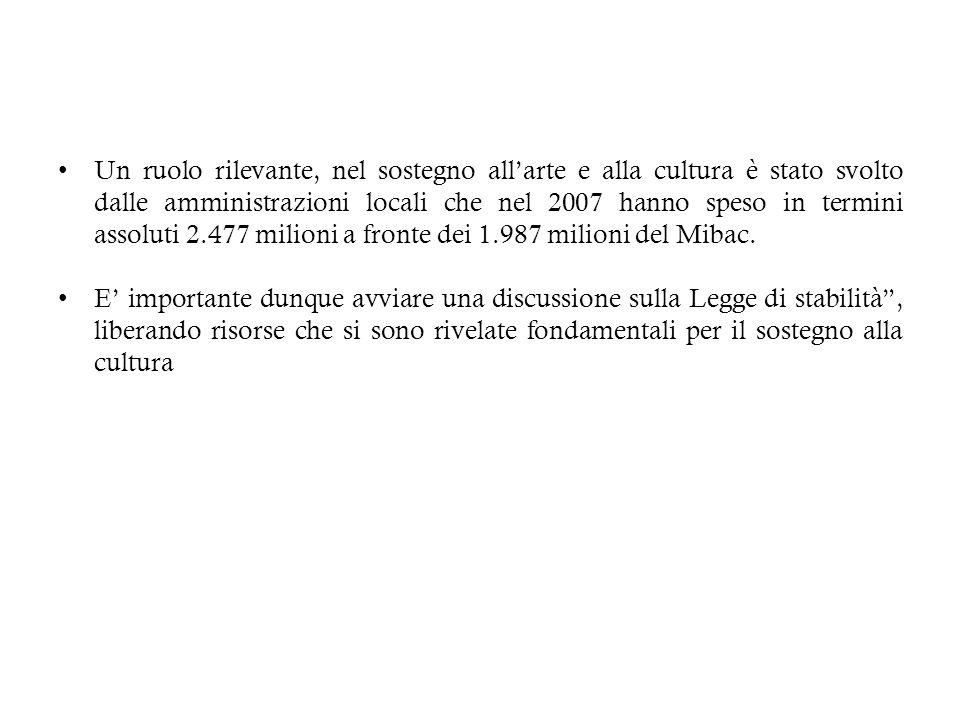 Un ruolo rilevante, nel sostegno all'arte e alla cultura è stato svolto dalle amministrazioni locali che nel 2007 hanno speso in termini assoluti 2.477 milioni a fronte dei 1.987 milioni del Mibac.