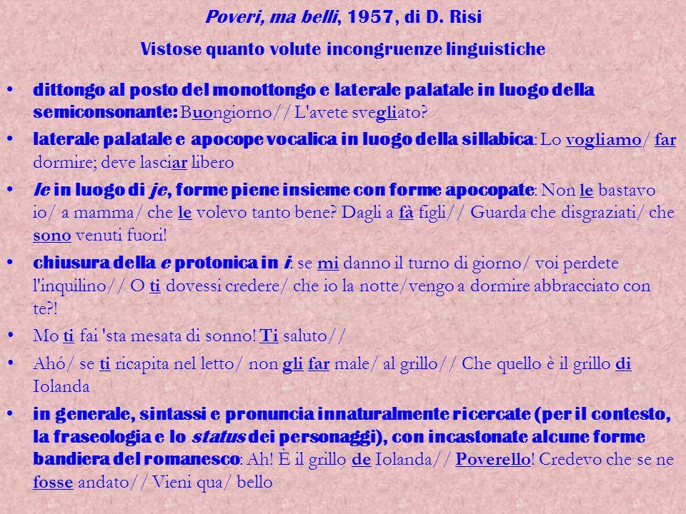 Poveri, ma belli, 1957, di D. Risi Vistose quanto volute incongruenze linguistiche