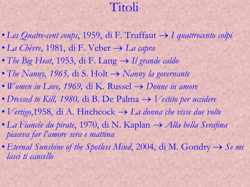 Titoli Les Quatre-cent coups, 1959, di F. Truffaut  I quattrocento colpi. La Chèvre, 1981, di F. Veber  La capra.
