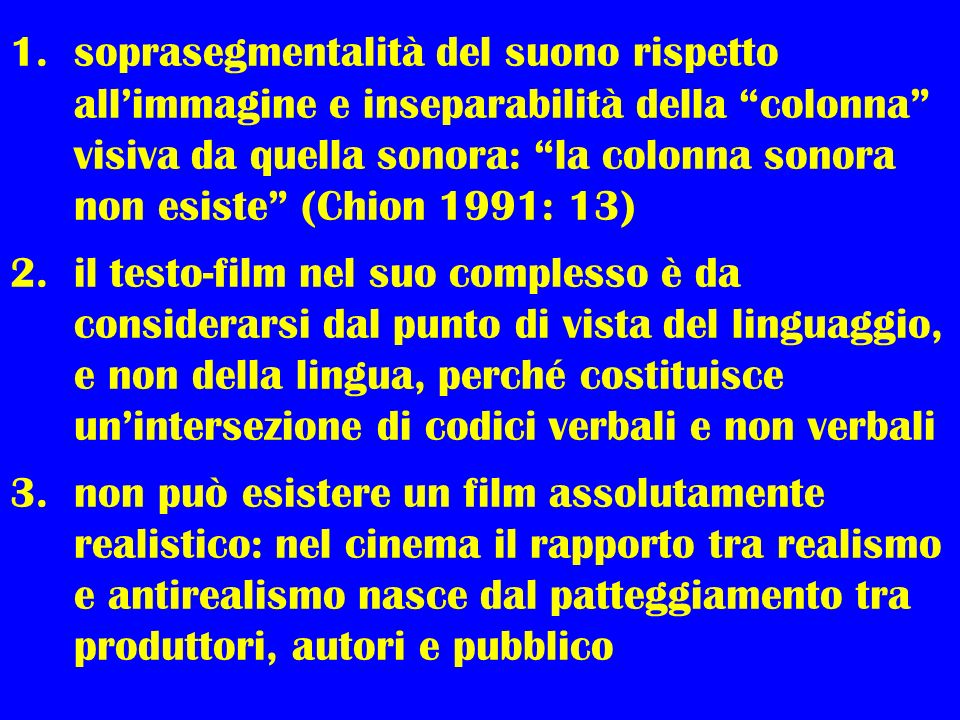 soprasegmentalità del suono rispetto all'immagine e inseparabilità della colonna visiva da quella sonora: la colonna sonora non esiste (Chion 1991: 13)