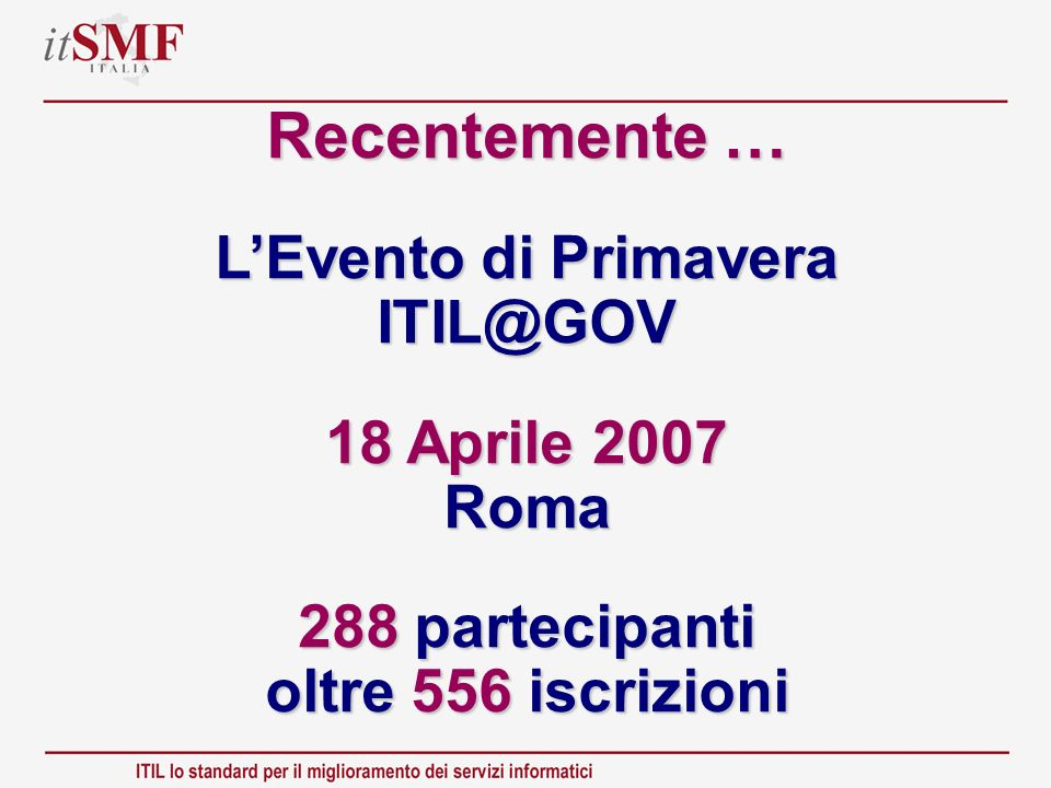 Recentemente … L'Evento di Primavera ITIL@GOV 18 Aprile 2007 Roma