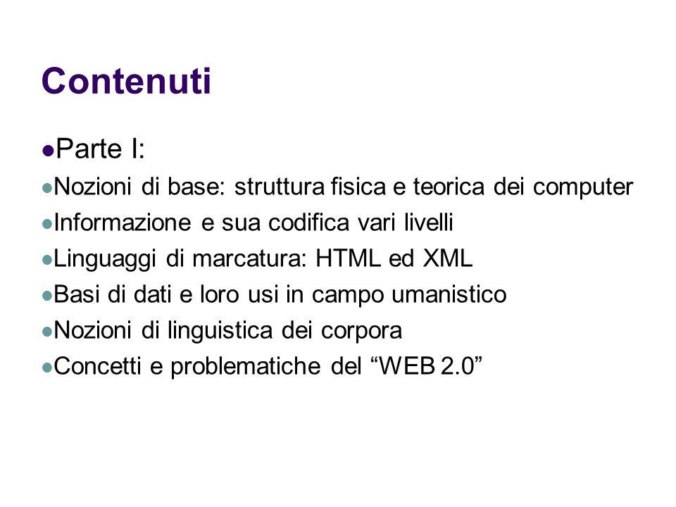 ContenutiParte I: Nozioni di base: struttura fisica e teorica dei computer. Informazione e sua codifica vari livelli.
