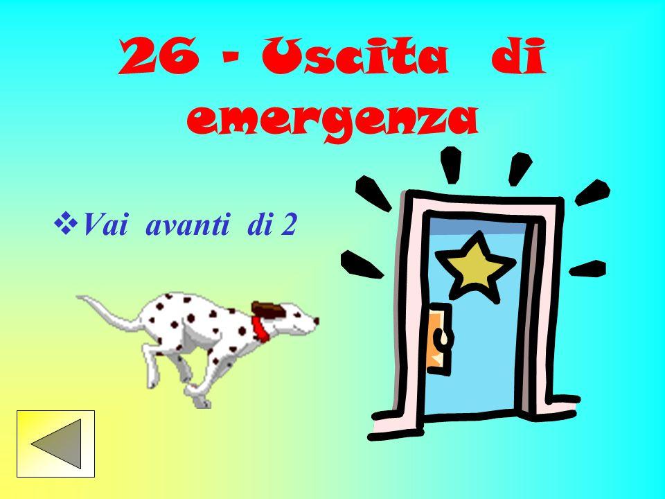 26 - Uscita di emergenza Vai avanti di 2