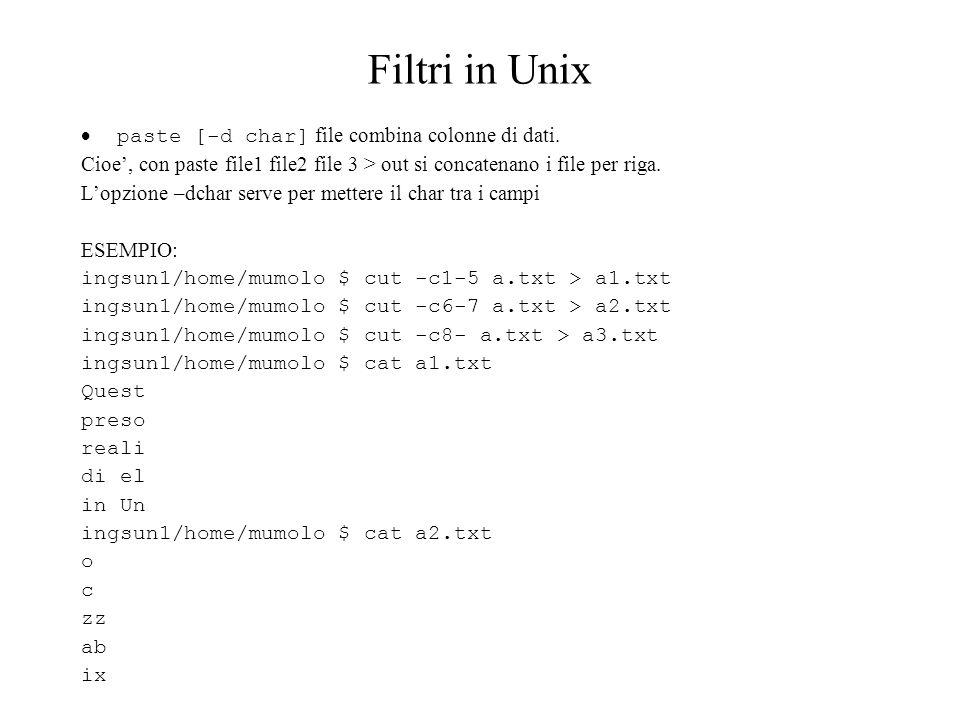 Filtri in Unix  paste [-d char] file combina colonne di dati.