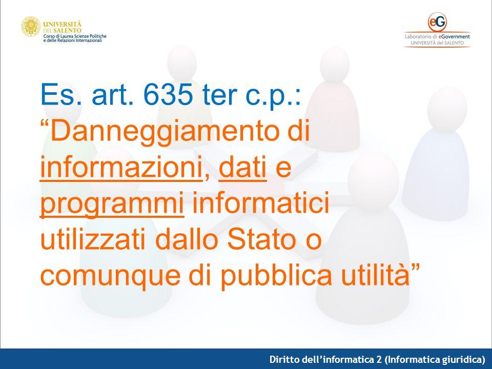 Es. art. 635 ter c.p.: Danneggiamento di informazioni, dati e programmi informatici utilizzati dallo Stato o comunque di pubblica utilità
