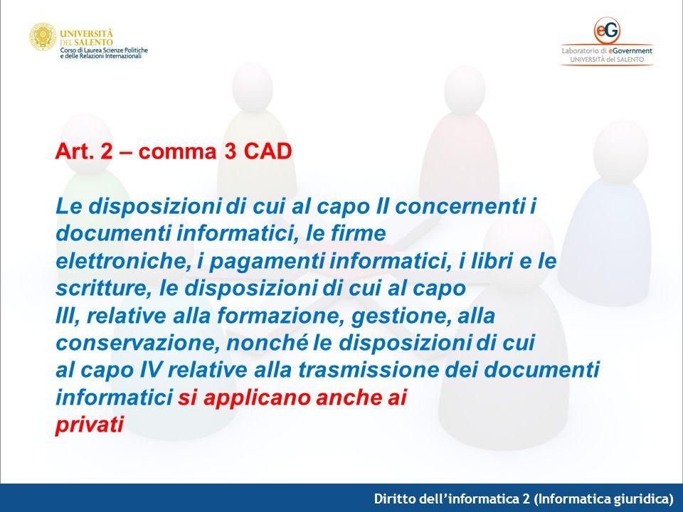 Art. 2 – comma 3 CAD Le disposizioni di cui al capo II concernenti i documenti informatici, le firme.