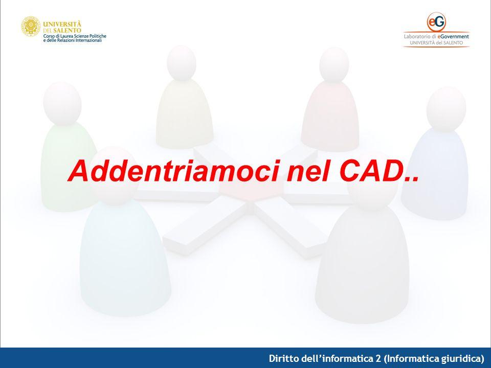 Addentriamoci nel CAD.. Diritto dell'informatica 2 (Informatica giuridica)