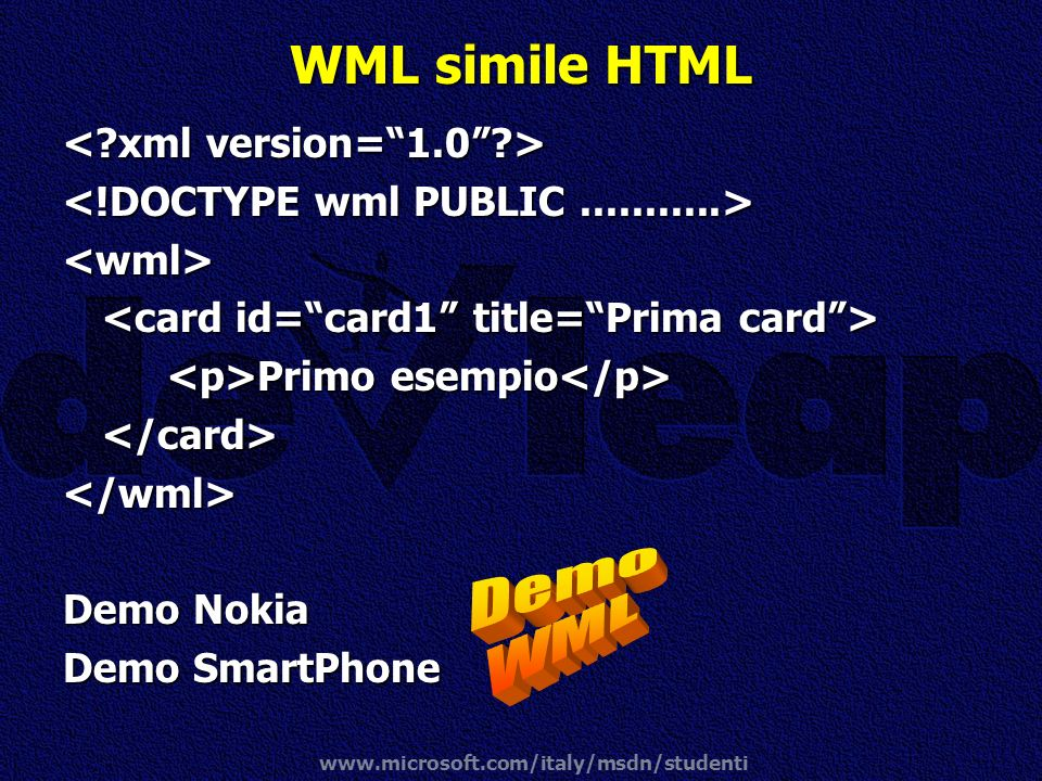 WML simile HTML Demo WML < xml version= 1.0 >