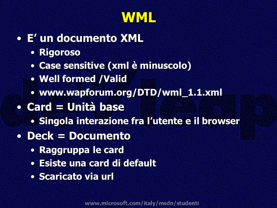 WML E' un documento XML Card = Unità base Deck = Documento Rigoroso